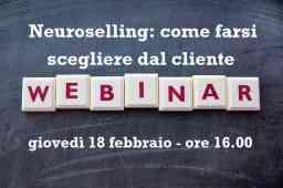 Webinar 18 febbraio. Neuroselling: farsi scegliere dal cliente